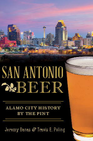 San Antonio Beer: Alamo City History by the Pint