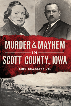 Murder & Mayhem in Scott County, Iowa