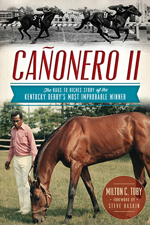 Cañonero II: The Rags to Riches Story of the Kentucky Derby's Most Improbable Winner