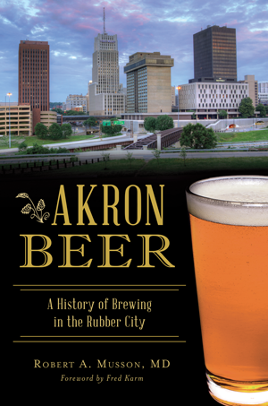 Akron Beer: A History of Brewing in the Rubber City