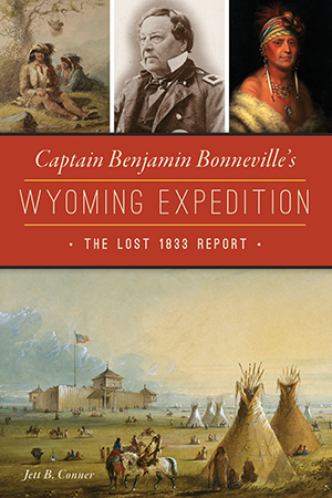 Captain Benjamin Bonneville's Wyoming Expedition: The Lost 1833 Report