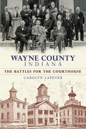 Wayne County Indiana: The Battles for the Courthouse