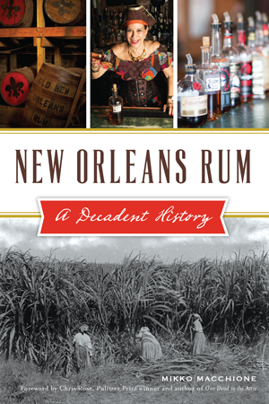 New Orleans Rum: A Decadent History