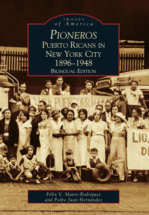 Pioneros: Puerto Ricans in New York City 1892-1948, Bilingual Edition