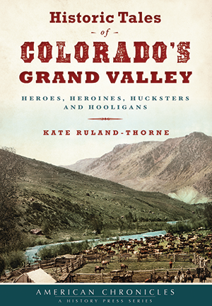 Historic Tales of Colorado's Grand Valley