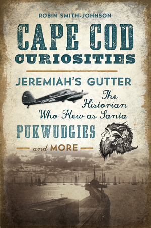 Cape Cod Curiosities: Jeremiah's Gutter, the Historian Who Flew as Santa, Pukwudgies and More