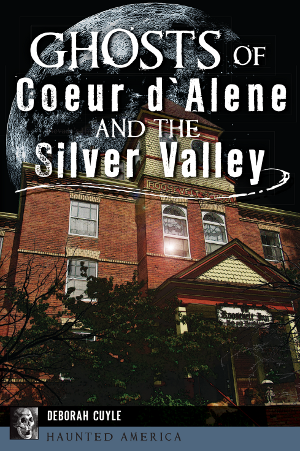 Ghosts of Coeur d'Alene and the Silver Valley
