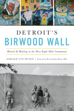 Detroit's Birwood Wall: Hatred & Healing in the West Eight Mile Community