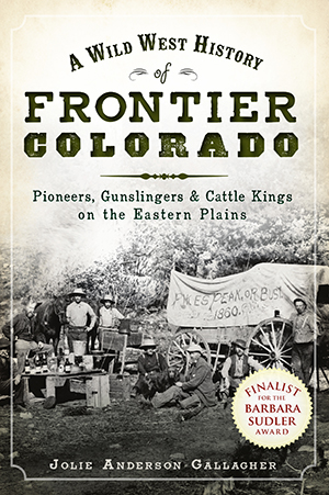 A Wild West History of Frontier Colorado