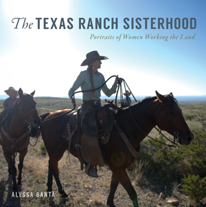 The Texas Ranch Sisterhood: Portraits of Women Working the Land