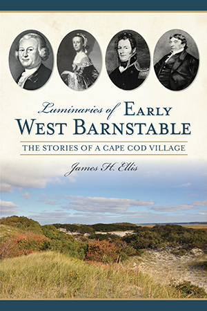Luminaries of Early West Barnstable: The Stories of a Cape Cod Village