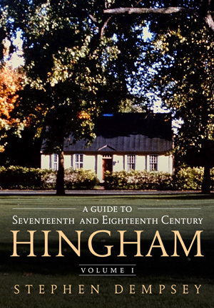 A Guide to Seventeenth and Eighteenth Century Hingham Volume I