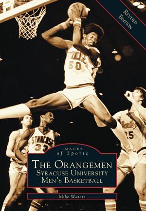 The Orangemen: Syracuse University Men's Basketball (Revised Edition)
