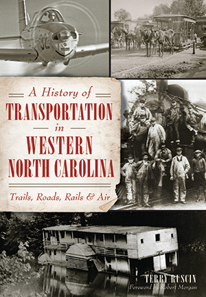 A History of Transportation in Western North Carolina: Trails, Roads, Rails and Air