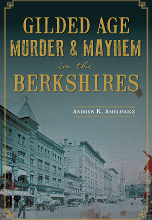 Gilded Age Murder & Mayhem in the Berkshires