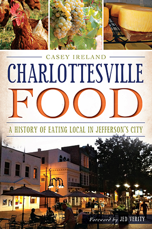 Charlottesville Food: A History of Eating Local in Jefferson's City