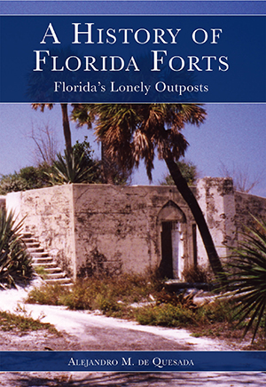 A History of Florida Forts: Florida's Lonely Outposts