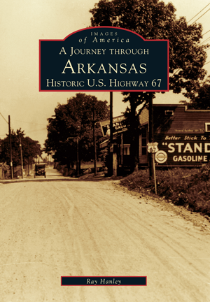 A Journey Through Arkansas Historic U.S. Highway 67