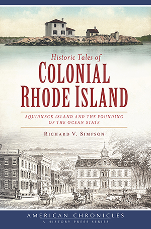 Historic Tales of Colonial Rhode Island: Aquidneck Island and the Founding of the Ocean State