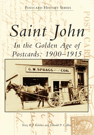 Saint John: In the Golden Age of Postcards: 1900-1915