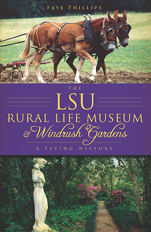 The LSU Rural Life Museum and Windrush Gardens: A Living History