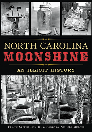 North Carolina Moonshine: An Illicit History