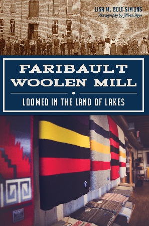 Faribault Woolen Mill: Loomed in the Land of Lakes