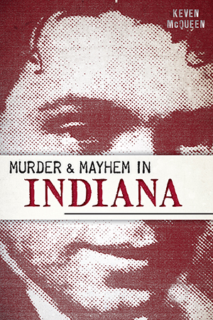 Murder & Mayhem in Indiana