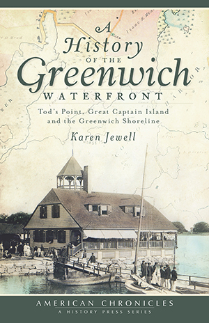 A History of the Greenwich Waterfront: Tod's Point, Great Captain Island and the Greenwich Shoreline
