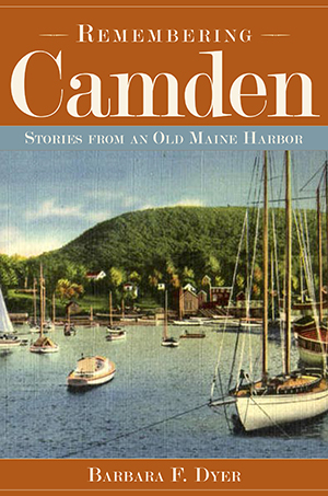 Remembering Camden: Stories from an Old Maine Harbor