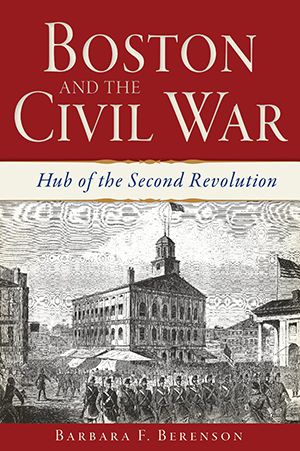 Boston and the Civil War: Hub of the Second Revolution