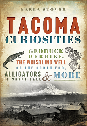 Tacoma Curiosities: Geoduck Derbies, the Whistling Well of the North End, Alligators in Snake Lake &