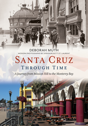 Santa Cruz Through Time: A Journey from Mission Hill to the Monterey Bay