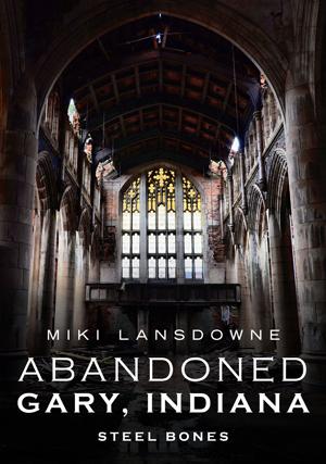 Abandoned Gary, Indiana: Steel Bones