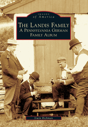The Landis Family: A Pennsylvania German Family Album