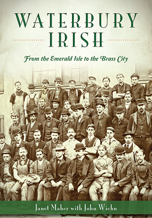 Waterbury Irish: From the Emerald Isle to the Brass City