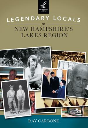 Legendary Locals of New Hampshire's Lakes Region