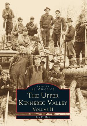 The Upper Kennebec Valley Volume II