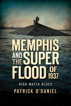 Memphis and the Superflood of 1937: High Water Blues