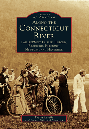 Along the Connecticut River: Fairlee/West Fairlee, Orford, Bradford, Piermont, Newbury, and Haverhil