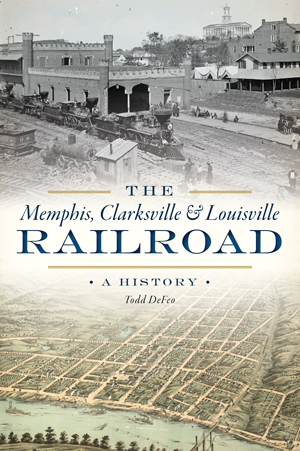 The Memphis, Clarksville & Louisville Railroad: A History