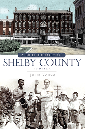A Brief History of Shelby County, Indiana