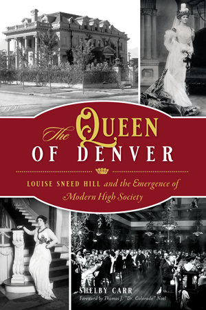 The Queen of Denver: Louise Sneed Hill and the Emergence of Modern High Society