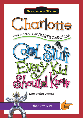 Charlotte and the State of North Carolina: Cool Stuff Every Kid Should