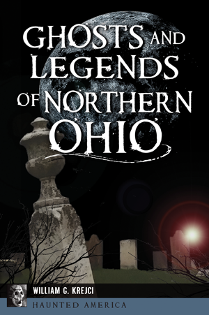 Ghosts and Legends of Northern Ohio