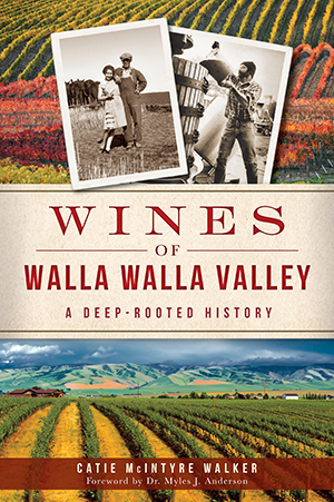 Wines of Walla Walla Valley: A Deep-Rooted History