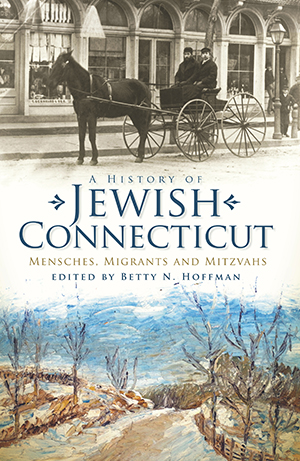 A History of Jewish Connecticut: Mensches, Migrants and Mitzvahs
