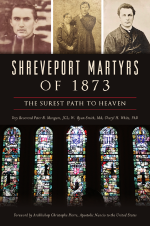 Shreveport Martyrs of 1873: The Surest Path to Heaven