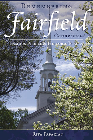Remembering Fairfield, Connecticut: Famous People & Historic Places
