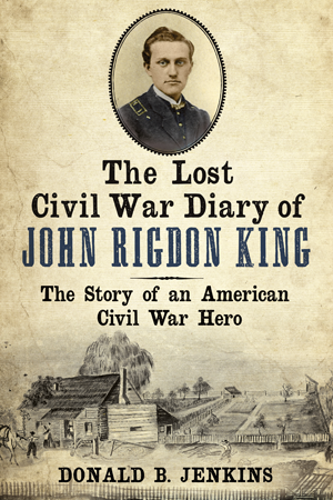 The Lost Civil War Diary of Captain John Rigdon King